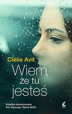 Clelie Avit - Wiem, że tu jesteś / Clelie Avit - Je suis la