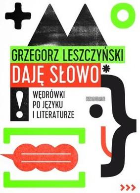 Grzegorz Leszczyński - Daję słowo. Wędrówki po języku i literaturze