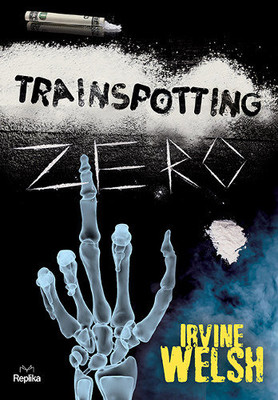 Irvine Welsh - Trainspotting zero / Irvine Welsh - Skagboys
