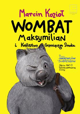 Marcin Kozioł - Wombat Maksymilian i Królestwo Grzmiącego Smoka