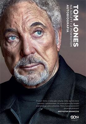 Tom Jones - Tom Jones. Na szczyt i z powrotem. Autobiografia / Tom Jones - Over the Top and Back: The Autobiography