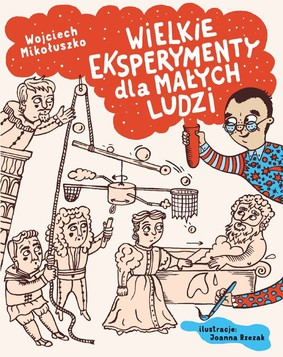 Wojciech Mikołuszko, Joanna Rzezak - Wielkie eksperymenty dla małych ludzi
