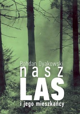 Bohdan Dyakowski - Nasz las i jego mieszkańcy