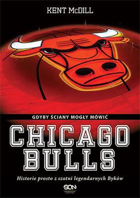 Kent McDill - Chicago Bulls. Gdyby ściany mogły mówić / Kent McDill - Chicago Bulls. If these Walls Could Talk