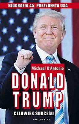 Mike D'Antonio - Donald Trump. Człowiek sukcesu / Mike D'Antonio - Never Enough. Donald Trump and the Pursuit of Success