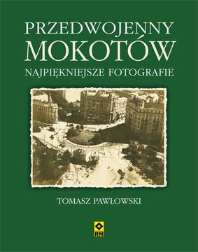 Tomasz Pawłowski - Przedwojenny Mokotów. Najpiękniejsze fotografie