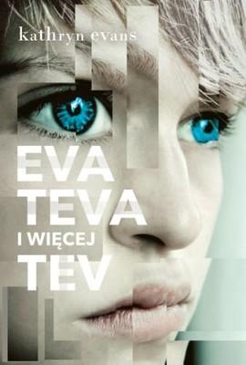 Kathryn Evans - Eva, Teva i więcej Tev / Kathryn Evans - More of Me