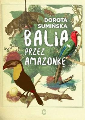 Dorota Sumińska - Balią przez Amazonkę