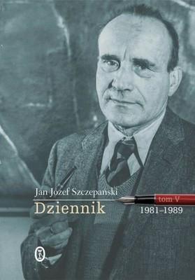 Józef Jan Szczepański - Dziennik. Tom 5. 1981-1989