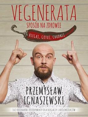 Przemysław Ignaszewski - Vegenerata sposób na zdrowie. Biegaj, gotuj, chudnij