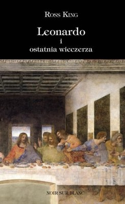 Ross King - Leonardo i Ostatnia Wieczerza / Ross King - Leonardo and the Last Supper