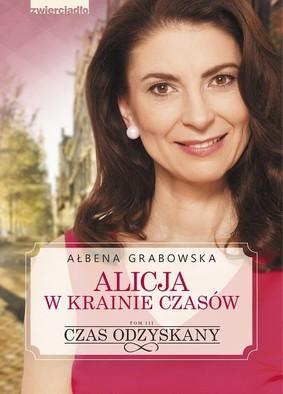 Ałbena Grabowska - Alicja w krainie czasów. Tom 3. Czas odzyskany