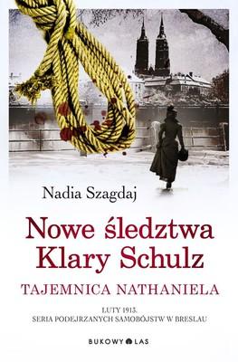 Nadia Szagdaj - Nowe śledztwa Klary Schulz. Tajemnica Nathaniela