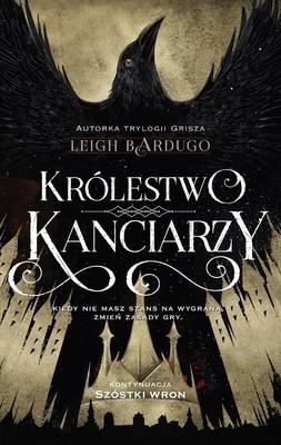 Leigh Bardugo - Szóstka wron. Tom 2. Królestwo kanciarzy / Leigh Bardugo - Crooked Kingdom