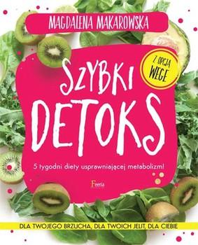 Magdalena Makarowska - Szybki detoks. 5 tygodni diety usprawniającej metabolizm!
