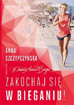 Anna Szczypczyńska - Panna Anna biega. Zakochaj się w bieganiu!