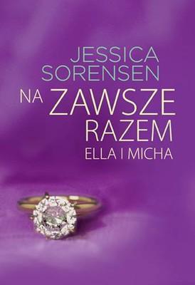 Jessica Sorensen - Na zawsze razem. Ella i Micha / Jessica Sorensen - The Forever of Ella and Micha