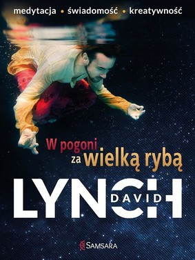 David Lynch - Duchowość i sztuka / David Lynch - Catching The Big Fish: Meditation, Consciousness And Creativity