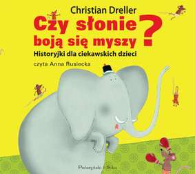 Christian Dreller - Czy słonie boją się myszy? Historyjki dla ciekawskich dzieci / Christian Dreller - Haben Elefanten wirklich Angst vor Mäusen? Vorlesegeschichten zu den lustigsten Alltagsirrtümern