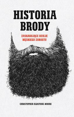 Christopher Oldstone-Moore - Historia brody. Zaskakujące dzieje męskiego zarostu