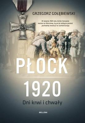 Grzegorz Gołębiewski - Płock 1920. Dni krwi i chwały