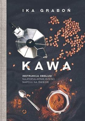 Ika Graboń - Kawa. Instrukcja obsługi najpopularniejszego napoju na świecie
