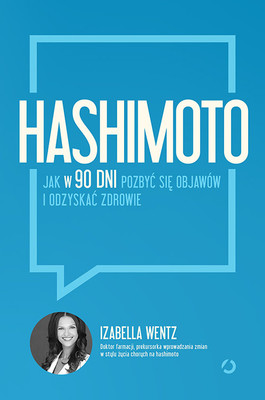 Izabella Wentz - Hashimoto. Jak w 90 dni pozbyć się objawów i odzyskać zdrowie