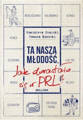 Tomasz Ławecki, Kazimierz Kunicki - Ta nasza młodość... Jak dorastało się w PRL?
