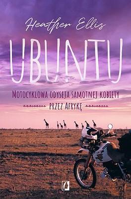 Heather Trott - Ubuntu. Motocyklowa odyseja samotnej kobiety przez Afrykę