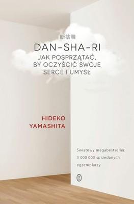Hideko Yamashita - Dan-Sha-Ri. Jak posprzątać, by oczyścić swoje serce i umysł