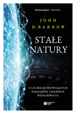 John D. Barrow - Stałe natury. O liczbach skrywających najgłębsze tajemnice Wszechświata / John D. Barrow - The Constants Of Nature: The Numbers That Encode The Deepest Secrets Of The Universe