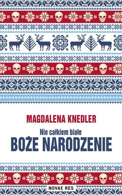 Magdalena Knedler - Nie całkiem białe Boże Narodzenie