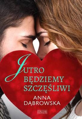 Anna Dąbrowska - Jutro będziemy szczęśliwi