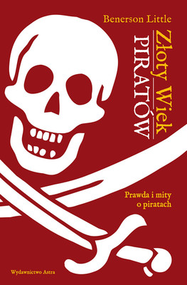 Benerson Little - Złoty wiek piratów / Benerson Little - The Golden Age Of Piracy: The Truth Behind Pirate Myths