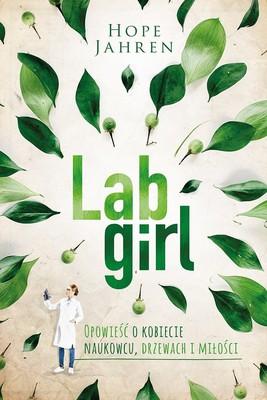 Hope Jahren - Lab Girl. Opowieść o kobiecie naukowcu, drzewach i miłości / Hope Jahren - Lab Girl