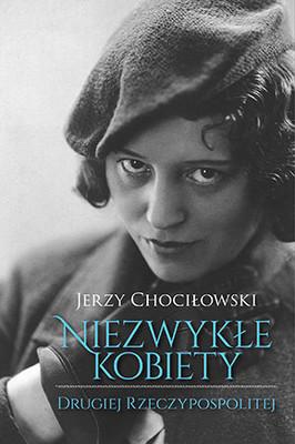 Jerzy Chociłowski - Niezwykłe kobiety Drugiej Rzeczypospolitej