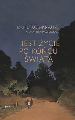 Joanna Kos-Krauze, Aleksandra Pawlicka - Jest życie po końcu świata