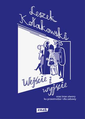 Leszek Kołakowski - Wejście i wyjście oraz inne utwory ku przestrodze i dla zabawy