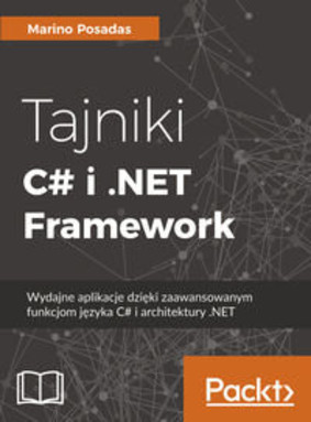 Marino Posadas - Tajniki C# i .NET Framework. Wydajne aplikacje dzięki zaawansowanym funkcjom języka C# i architektury .NET