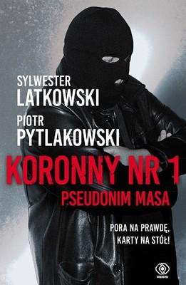 Sylwester Latkowski, Piotr Pytlakowski - Koronny nr 1. Pseudonim Masa