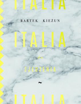 Bartek Kieżun - Italia do zjedzenia