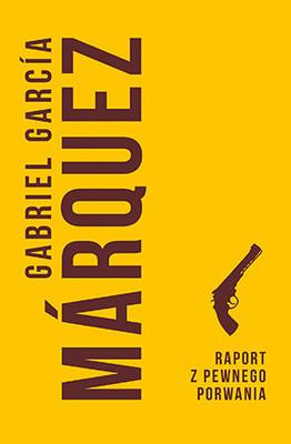 Gabriel García Márquez - Raport z pewnego porwania / Gabriel García Márquez - Noticia De Un Secuestro