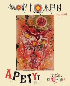 Anthony Bourdain, Laurie Woolever - Apetyt. Książka kucharska