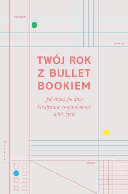 Marcia Mihotich, Zennor Compton - Twój rok z bullet bookiem. Jak dzień po dniu kreatywnie zorganizować sobie życie