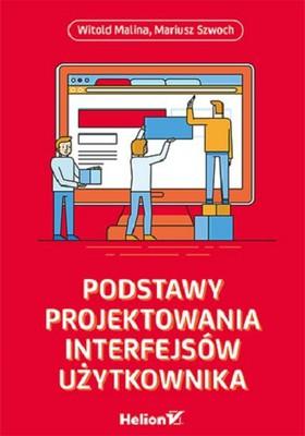 Witold Malina, Mariusz Szwoch - Podstawy projektowania interfejsów użytkownika
