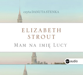 Elizabeth Strout - Mam na imię Lucy / Elizabeth Strout - My Name Is Lucy Barton
