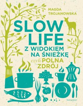 Magdalena Trojanowska - Slow Life z widokiem na Śnieżkę, czyli Polna Zdrój