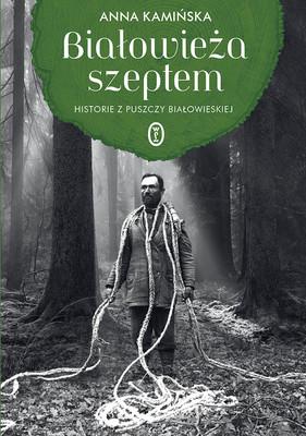 Anna Kamińska - Białowieża szeptem. Historie z Puszczy Białowieskiej