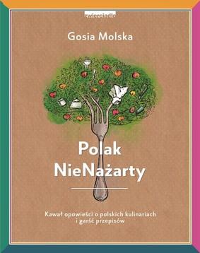 Gosia Molska - Polak NieNażarty. Kawał opowieści o polskich kulinariach i garść przepisów