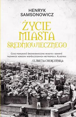 Henryk Samsonowicz - Życie miasta średniowiecznego